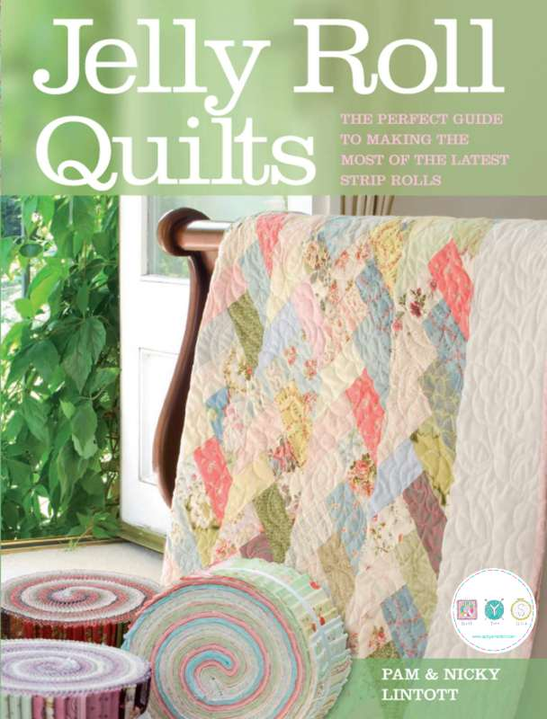 Jelly Roll Quilts - Perfect Guide to Make Strip Quilts - by Pam & Nicky Lintott - Quilt Pattern Book