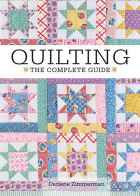 Quilting The Complete Guide - Instructions for Beginners - by Darlene Zimmerman