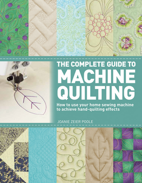 The Complete Guide to Machine Quilting by Joanie Zeier Poole