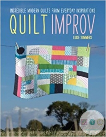 Quilt Improv - Incredible Modern Quilts - Full Colour Book by Lucie Summers