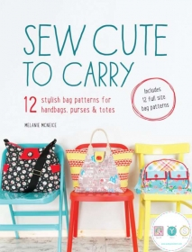 Sew Cute To Carry - Handbags - Purses - Totes - Pattern Book by Melanie McNeice - Melly & Me - Bagmaking